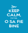 KEEP CALM, TOTUL  O SA FIE BINE - Personalised Poster A4 size