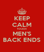 KEEP CALM TOUCH MEN'S BACK ENDS - Personalised Poster A4 size