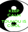 KEEP CALM  TOUHOU IS COOL - Personalised Poster A4 size