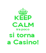 KEEP CALM tra poco si torna  a Casino! - Personalised Poster A4 size