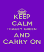 KEEP CALM TRACEY GREEN AND CARRY ON - Personalised Poster A4 size