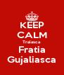 KEEP CALM Traiasca  Fratia Gujaliasca - Personalised Poster A4 size