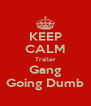 KEEP CALM Trailer Gang Going Dumb - Personalised Poster A4 size
