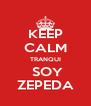 KEEP CALM TRANQUI  SOY ZEPEDA - Personalised Poster A4 size