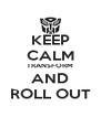 KEEP CALM TRANSFORM AND ROLL OUT - Personalised Poster A4 size