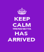 KEEP CALM TRENDSETTA HAS  ARRIVED - Personalised Poster A4 size