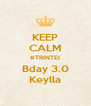 KEEP CALM #TRINTEI Bday 3.0 Keylla - Personalised Poster A4 size