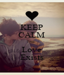 KEEP CALM True  Love Exists - Personalised Poster A4 size
