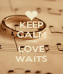 KEEP CALM TRUE LOVE WAITS - Personalised Poster A4 size