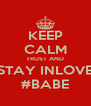 KEEP CALM TRUST AND STAY INLOVE #BABE - Personalised Poster A4 size