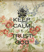 KEEP CALM & TRUST GOD - Personalised Poster A4 size