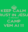 KEEP CALM  TRUST IN JESUS O NOSSO  CAMP VEM AI !!! - Personalised Poster A4 size