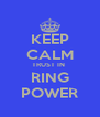 KEEP CALM TRUST IN  RING POWER - Personalised Poster A4 size