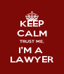 KEEP CALM TRUST ME, I'M A  LAWYER - Personalised Poster A4 size