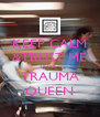KEEP CALM &TRUST ME  I'M A   TRAUMA QUEEN - Personalised Poster A4 size