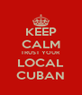 KEEP CALM TRUST YOUR LOCAL CUBAN - Personalised Poster A4 size