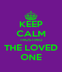KEEP CALM TRUSTING THE LOVED ONE - Personalised Poster A4 size