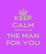 KEEP CALM TSHEPO IS THE MAN FOR YOU - Personalised Poster A4 size