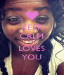 KEEP CALM TT  LOVES YOU - Personalised Poster A4 size