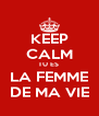 KEEP CALM TU ES  LA FEMME DE MA VIE - Personalised Poster A4 size