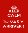 KEEP CALM  TU VAS Y  ARRIVER !  - Personalised Poster A4 size