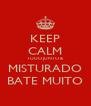 KEEP CALM TUDO JUNTO & MISTURADO BATE MUITO - Personalised Poster A4 size