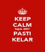 KEEP CALM tugas akhir PASTI KELAR - Personalised Poster A4 size