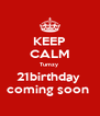 KEEP CALM Tumzy  21birthday  coming soon  - Personalised Poster A4 size