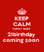 KEEP CALM TUMZY BAEPI  21birthday  coming soon  - Personalised Poster A4 size