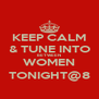 KEEP CALM & TUNE INTO BETWEEN WOMEN TONIGHT@8 - Personalised Poster A4 size
