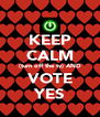 KEEP CALM (turn off the tv) AND VOTE YES - Personalised Poster A4 size
