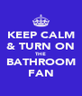 KEEP CALM & TURN ON THE BATHROOM FAN - Personalised Poster A4 size