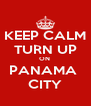 KEEP CALM TURN UP ON  PANAMA  CITY - Personalised Poster A4 size