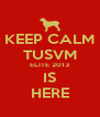 KEEP CALM TUSVM ELITE 2013 IS HERE - Personalised Poster A4 size