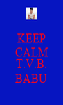 KEEP CALM  T.V.B. BABU - Personalised Poster A4 size