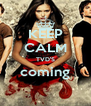 KEEP CALM TVD'S coming  - Personalised Poster A4 size