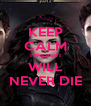 KEEP CALM TWILIGHT WILL NEVER DIE - Personalised Poster A4 size