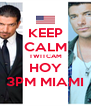 KEEP CALM TWITCAM HOY 3PM MIAMI - Personalised Poster A4 size