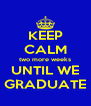 KEEP CALM two more weeks UNTIL WE GRADUATE - Personalised Poster A4 size