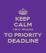 KEEP CALM TWO WEEKS TO PRIORITY DEADLINE - Personalised Poster A4 size