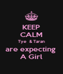 KEEP CALM Tye  & Taran are expecting  A Girl - Personalised Poster A4 size