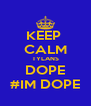 KEEP  CALM TYLANS DOPE #IM DOPE - Personalised Poster A4 size
