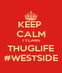 KEEP  CALM TYLANS THUGLIFE #WESTSIDE - Personalised Poster A4 size
