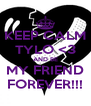 KEEP CALM TYLO <3 AND BE MY FRIEND FOREVER!!! - Personalised Poster A4 size
