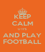 KEEP CALM U 11'S AND PLAY FOOTBALL - Personalised Poster A4 size
