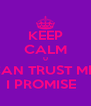 KEEP CALM U CAN TRUST ME  I PROMISE   - Personalised Poster A4 size