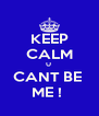 KEEP CALM U  CANT BE  ME !  - Personalised Poster A4 size