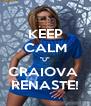 "KEEP CALM ""U"" CRAIOVA  RENASTE! - Personalised Poster A4 size"