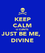 KEEP CALM U CUNTS  JUST BE ME,  DIVINE - Personalised Poster A4 size