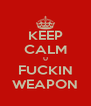 KEEP CALM U FUCKIN WEAPON - Personalised Poster A4 size